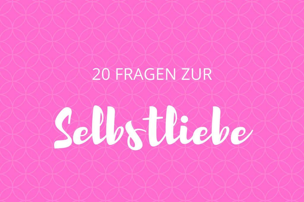 20 Fragen zur Selbstliebe
