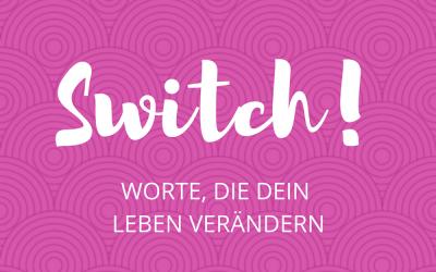 Switch! Worte, die dein Leben verändern