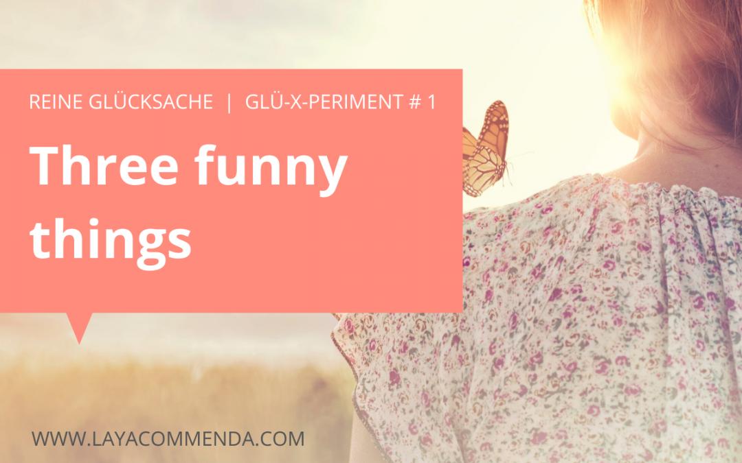 Reine Glücksache # 1: Three funny things